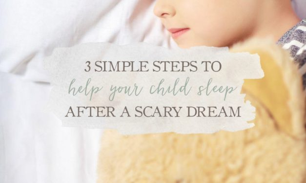 3 Simple Steps To Help Your Child Sleep After A Scary Dream
