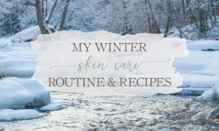 My Winter Skin Care Routine & Recipes (+ A Giveaway)