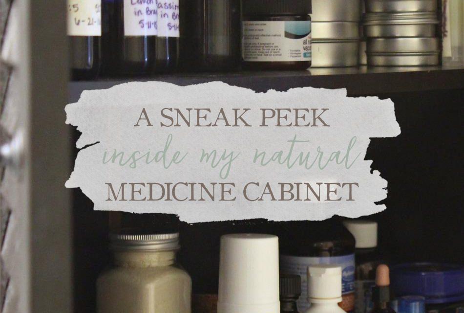 A Sneak Peek Inside My Natural Medicine Cabinet