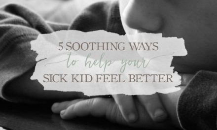 5 Soothing Ways To Help Your Sick Kid Feel Better