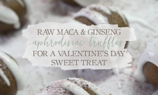 Raw Maca & Ginseng Aphrodisiac Truffles For A Valentine's Day Treat