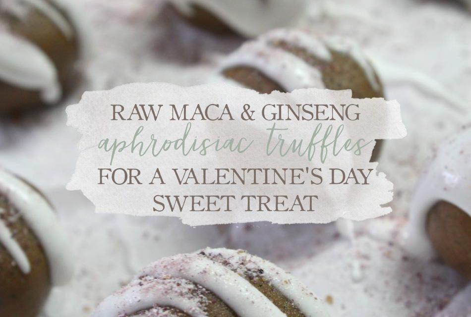 Raw Maca & Ginseng Aphrodisiac Truffles For A Valentine's Day Treat