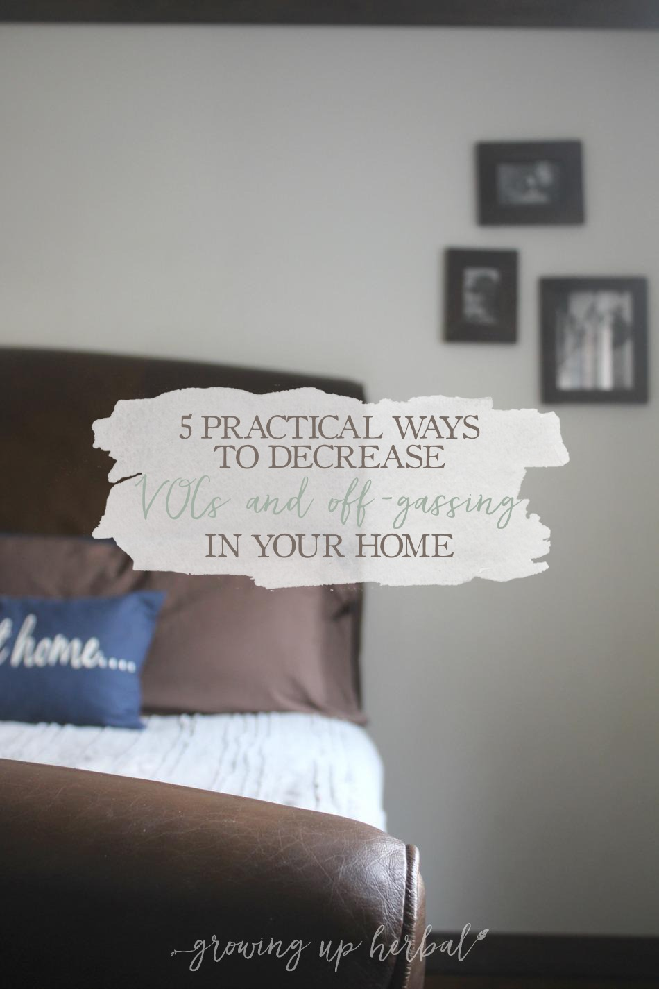 5 Practical Ways To Decrease VOCs And Off-Gassing In Your Home | Growing Up Herbal