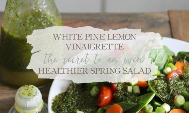 White Pine Lemon Vinaigrette: The Secret To An Even Healthier Spring Salad