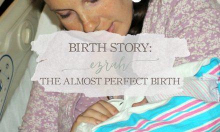 Birth Story: Ezrah – The Almost Perfect Birth