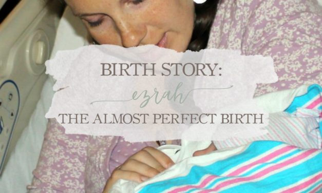 Birth Story: Ezrah – The Almost Perfect Birth