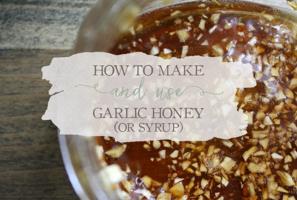 How To Make And Use Garlic Honey (or Syrup)