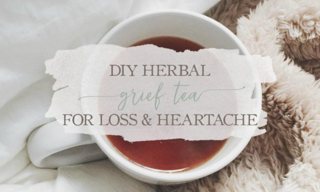 DIY Herbal Grief Tea For Loss & Heartache