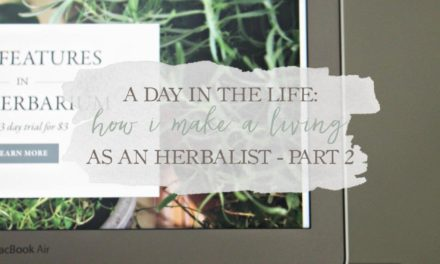 A Day In The Life: How I Make A Living As An Herbalist – Part 2