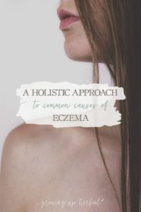 A Holistic Approach To Common Causes of Eczema | Growing Up Herbal | Do you or someone you know suffer from eczema? Learn today how to take a holistic approach to eczema and find the healing you need!