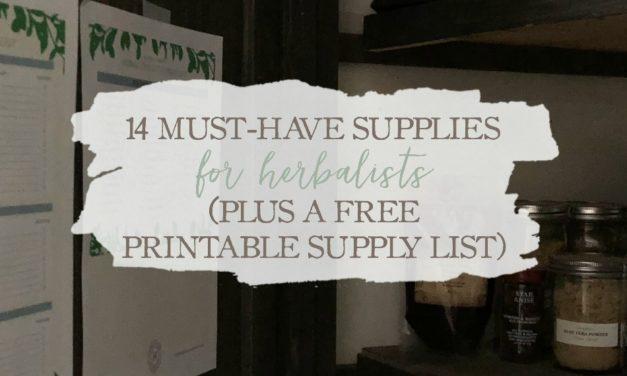 14 Must-Have Supplies For Herbalists (Plus A Free Printable Supply List)