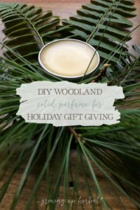 DIY Woodland Botanical Perfume For Holiday Gift-Giving | Growing Up Herbal | A thoughtful holiday gift to remind friends and family of the forest in winter.