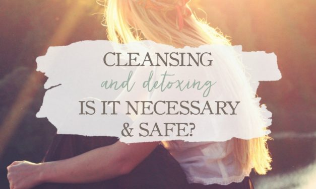 Cleansing and Detoxing: Is It Necessary and Safe?
