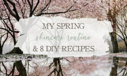 My Spring Skincare Routine & 8 DIY Recipes