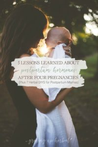 5 Lessons Learned About Postpartum Hormones After Four Pregnancies (Plus 7 Herbal DIYs for Postpartum Mamas) | Growing Up Herbal | Postpartum hormones got you feeling like you don't know who you are? Here are natural hormonal helps for the postpartum mom.