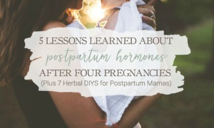 5 Lessons Learned About Postpartum Hormones After Four Pregnancies (Plus 7 Herbal DIYs for Postpartum Mamas)
