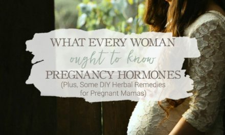 What Every Woman Ought To Know About Pregnancy Hormones (Plus Some DIY Herbal Remedies for Pregnant Mamas)