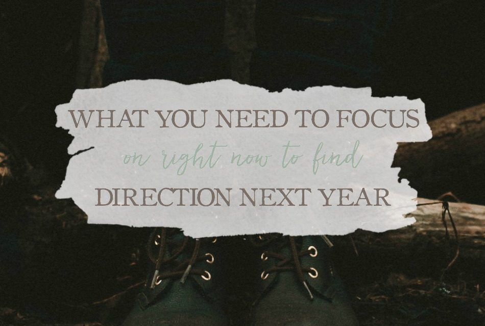 What You Need to Focus on Right Now to Find Direction Next Year