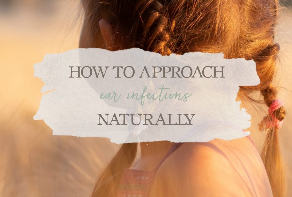 How To Approach Ear Infections Naturally