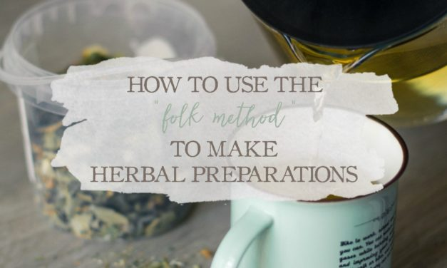 "How To Use The ""Folk Method"" To Make Herbal Preparations"