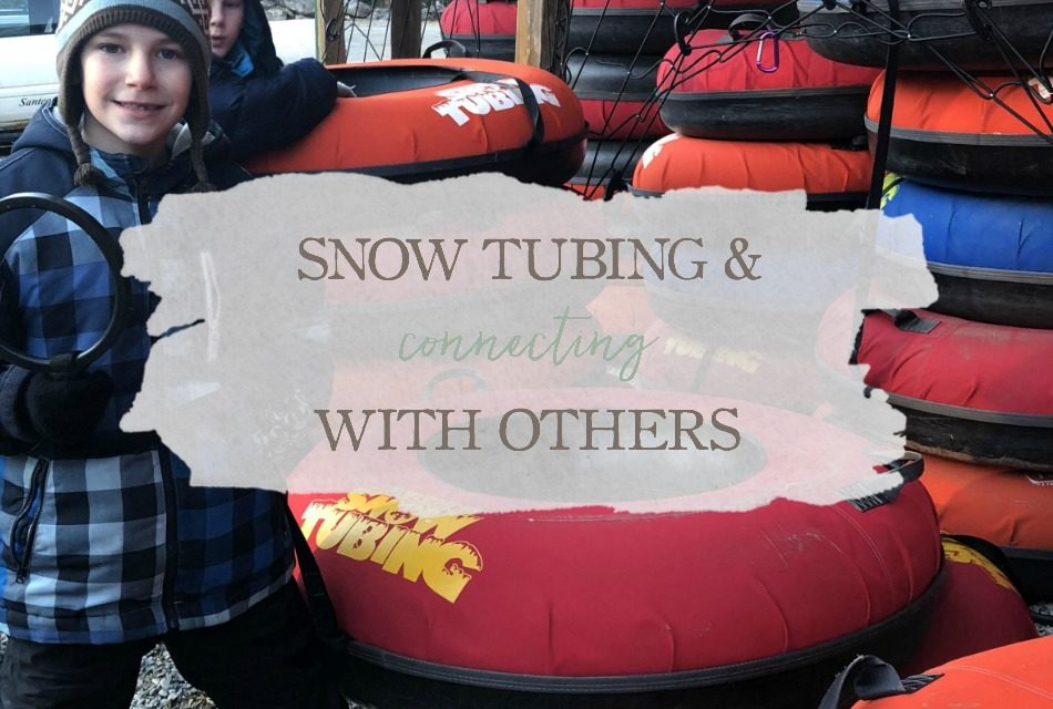 Snow Tubing & Connecting With Others