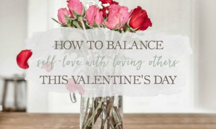 How To Balance Self-Love With Loving Others This Valentine's Day