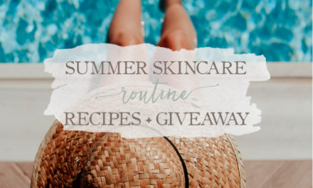 My Healthy Summer Skincare Routine & DIY Recipes (And A Giveaway)