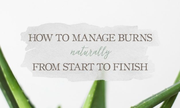 How To Manage Burns Naturally From Start To Finish