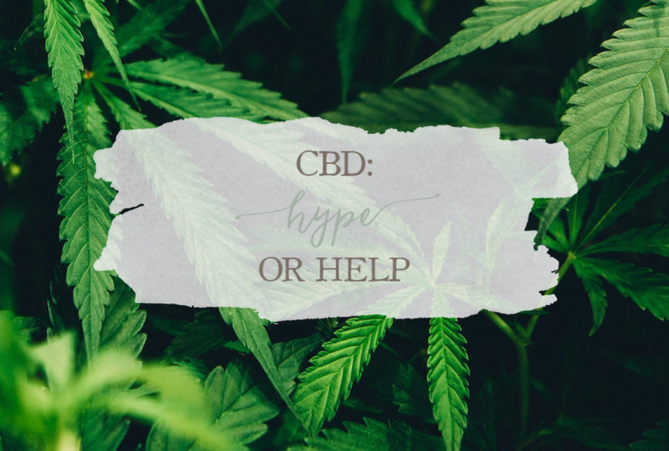 CBD: Hype or Help