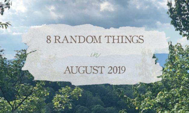 8 Random Things in August 2019