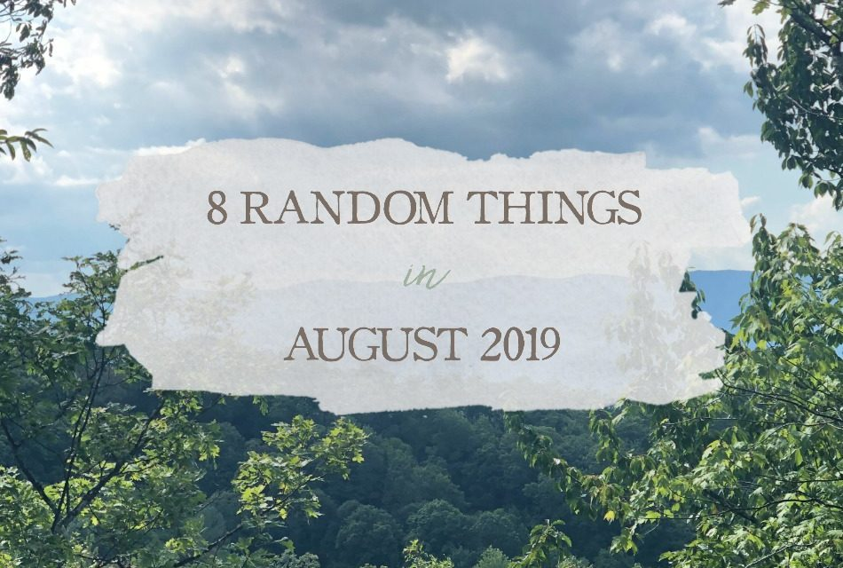 8 Random Things in August 2019