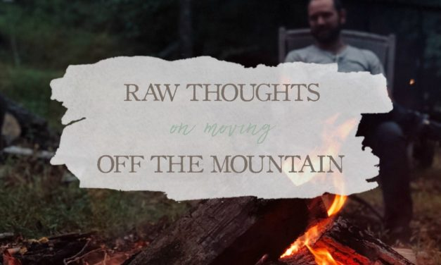 Raw Thoughts on Moving Off the Mountain
