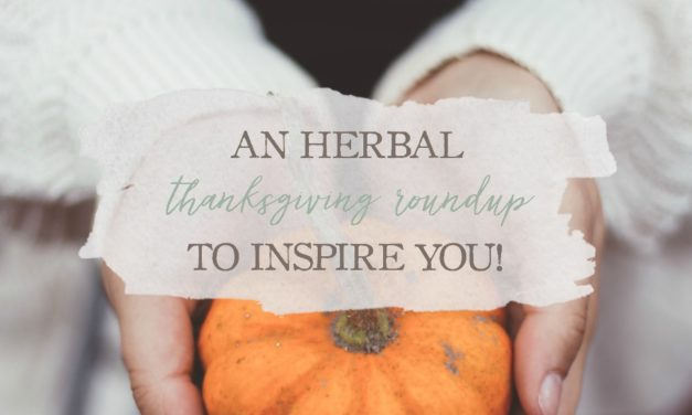An Herbal Thanksgiving Roundup To Inspire You