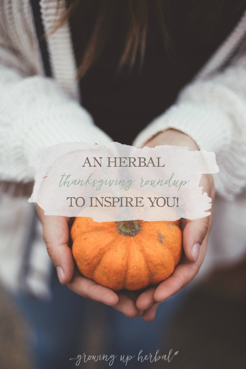 An Herbal Thanksgiving Roundup To Inspire You | Growing Up Herbal | Herbs are easy to incorporate into your autumn festivities from food to drinks to table decor and gifts. Here are some ideas to inspire you this season!