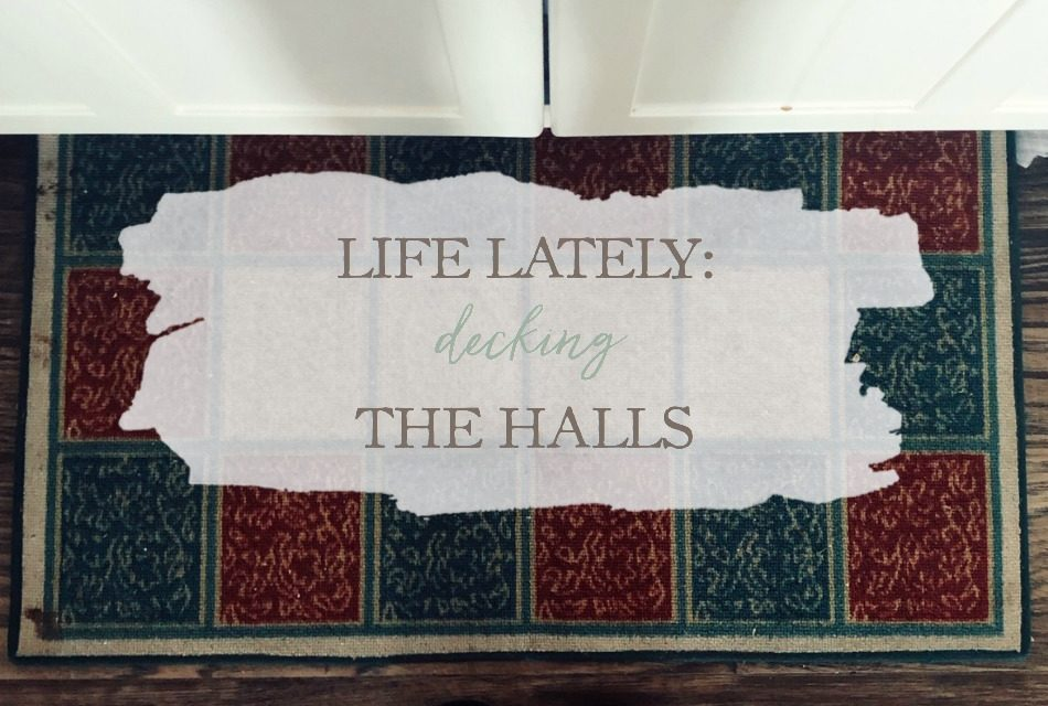 Life Lately: Decking The Halls