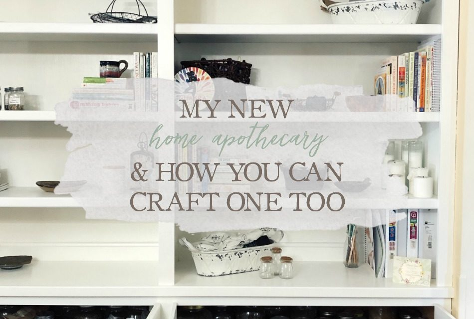 My New Home Apothecary & How You Craft One Too