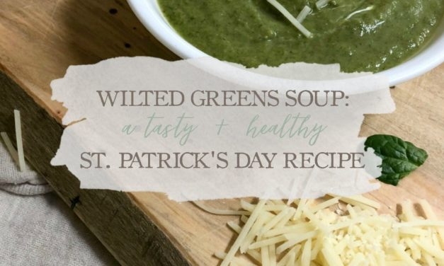 Wilted Greens Soup: A Tasty & Healthy St. Patrick's Day Recipe