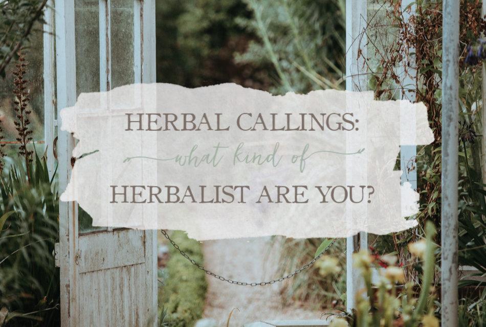Herbal Callings: What Kind of Herbalist Are You?