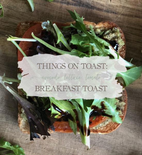 Things On Toast: Open-Faced ALT Breakfast Toast